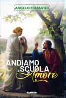 Andiamo a scuola di Amore - Angelo Comastri