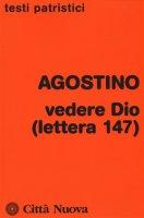 Vedere Dio (lettera 147) - Agostino (sant')