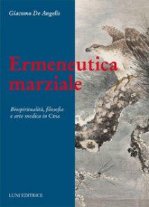 Copertina di 'Ermeneutica marziale. Biospiritualità, filosofia e arte medica in Cina'