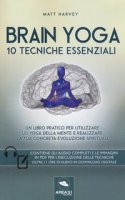 Brain yoga. 10 tecniche essenziali. Con File audio per il download - Harvey Matt