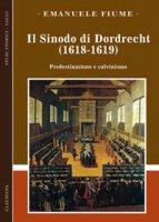 Sinodo di Dordrecht (1618-1619). Predestinazione e calvinismo (Il) - Emanuele Fiume