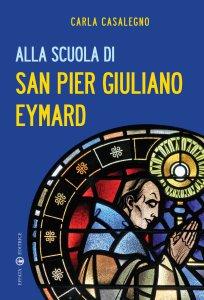 Copertina di 'Alla scuola di san Pier Giuliano Eymard'