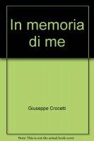 In memoria di me - Crocetti Giuseppe