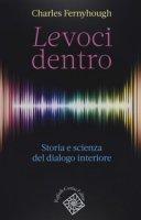 Le voci dentro. Storia e scienza del dialogo interiore - Fernyhough Charles