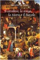 Il cavaliere, la strega, la morte e il diavolo - De Mari Silvana