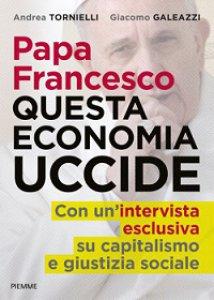 Copertina di 'Papa Francesco - Questa economia uccide'