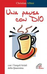 Copertina di 'Una pausa con Dio. Con i vangeli feriali della Quaresima'