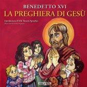 La preghiera di Gesù - Benedetto XVI Benedetto XVI
