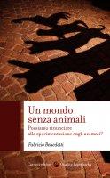 Un mondo senza animali - Fabrizio Benedetti