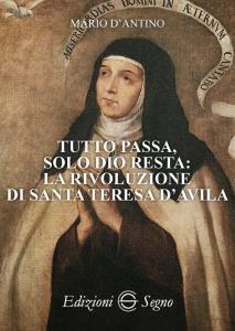 Copertina di 'Tutto passa, solo Dio resta: la rivoluzione di Santa Teresa D'Avila'