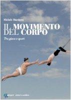 Il movimento del corpo - Michele Marchetti