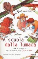 A scuola dalla lumaca. Idee e proposte per un'educazione fatta a mano - Zavalloni Gianfranco