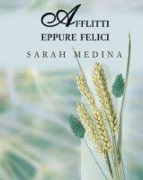 Afflitti eppure felici. Convivere con la malattia - Medina Sarah