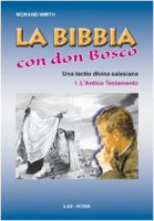 La bibbia con Don Bosco. - Wirth Morand