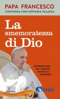 Smemoratezza di Dio - Papa Francesco,  Stefania Falasca
