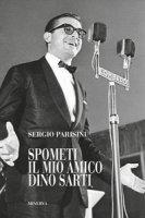 Spometi: il mio amico Dino Sarti - Parisini Sergio