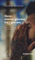 Gesù: eterno giovane tra i giovani - Vincenzo Bertolone