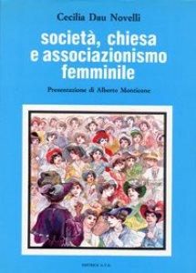 Copertina di 'Società, Chiesa e associazionismo femminile. L'Unione fra le donne cattoliche d'Italia (1902-1919)'