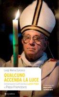 Qualcuno accenda la luce - Luigi M. Epicoco