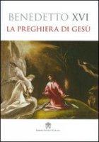 La preghiera di Gesù - Benedetto XVI (Joseph Ratzinger)