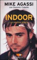 Indoor. La nostra storia - Agassi Mike, Cobello Dominic