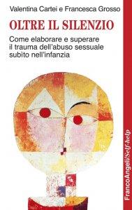 Copertina di 'Oltre il silenzio. Come elaborare e superare il trauma dell'abuso sessuale subìto nell'infanzia'