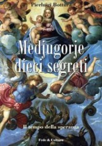 Copertina di 'Medjugorje dieci segreti. Il tempo della speranza'