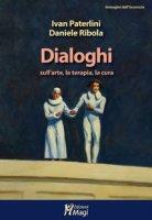 Dialoghi sull'arte, la terapia, la cura - Paterlini Ivan, Ribola Daniele