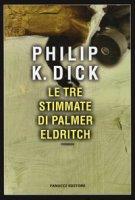 Le tre stimmate di Palmer Eldritch - Dick Philip K.