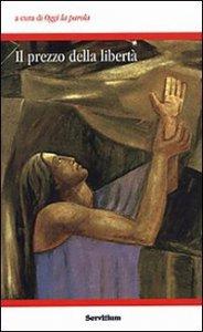 Copertina di 'Il prezzo della libertà. Atti del 4° Colloquio organizzato dal gruppo Oggi la parola (Camaldoli, 28 ottobre-1 novembre 2005)'