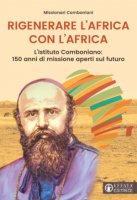 Rigenerare l'Africa con l'Africa - Missionari Comboniani