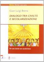 Dialogo tra civilta' e secolarizzazione - Brena Gian Luigi