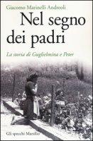 Nel segno dei padri. La storia di Guglielmina e Peter - Marinelli Andreoli Giacomo