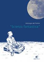 Antologia del premio «Scienza fantastica»