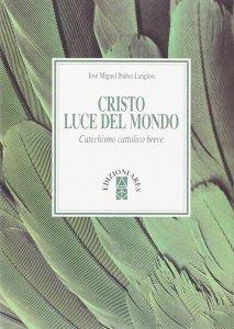 Copertina di 'Cristo luce del mondo. Catechismo cattolico breve'