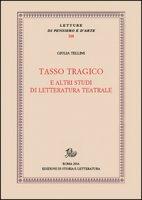 Tasso tragico e altri studi di letteratura teatrale - Tellini Giulia