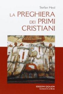 Copertina di 'La preghiera dei primi cristiani'