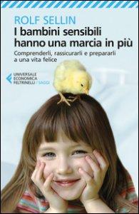 Copertina di 'I bambini sensibili hanno una marcia in più. Comprenderli, rassicurarli e prepararli a una vita felice'