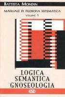 Logica, semantica e gnoseologia - Mondin Battista