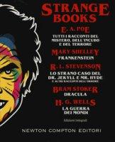 Strange books. Tutti i racconti del mistero dell'incubo e del terrore-Frankenstein-Lo strano caso del Dr. Jekyll e Mr. Hyde e altri racconti dell'orrore-Dracula-La guerra dei mondi. Ediz. integrale - Poe Edgar Allan, Shelley Mary, Stevenson Robert Louis