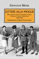 Lettere alla moglie. Dai fronti greco-albanese, russo, tunisino e dalla prigionia 1940-1944 - Messe Giovanni