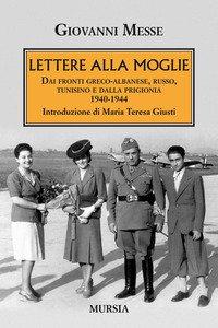 Copertina di 'Lettere alla moglie. Dai fronti greco-albanese, russo, tunisino e dalla prigionia 1940-1944'