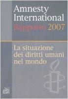 Amnesty International. Rapporto annuale 2007 - AA.VV.