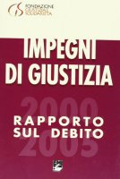 Impegni di giustizia. Rapporto sul debito 2000-2005 - Fondazione Giustizia e Solidarietà