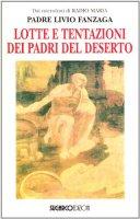 Lotte e tentazioni dei Padri del deserto - Fanzaga Livio