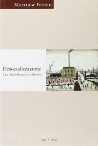 Copertina di 'Desocializzazione. La crisi della postmodernità'