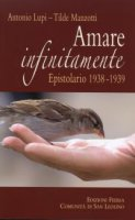 Amare infinitamente. Epistolario 1938 - 1939 - Antonio Lupi