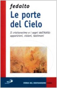 Copertina di 'Le porte del cielo. Il cristianesimo e i segni dell'aldilà: apparizioni, visioni, testimoni'