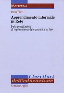 Copertina di 'Apprendimento informale in rete. Dalla progettazione al mantenimento delle comunità on line'