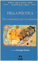 Della politica. Un vocabolario per ricominciare - Fioroni Giuseppe, Bauman Zygmunt, Morin Edgar